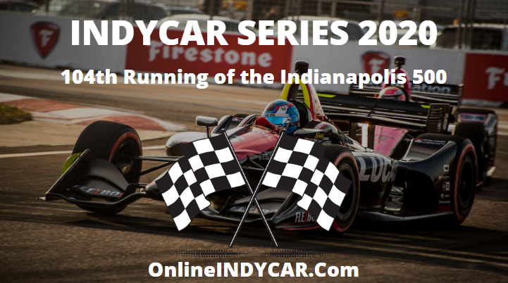 104th Running of Indianapolis 500 INDYCAR Series 2020 Live Stream