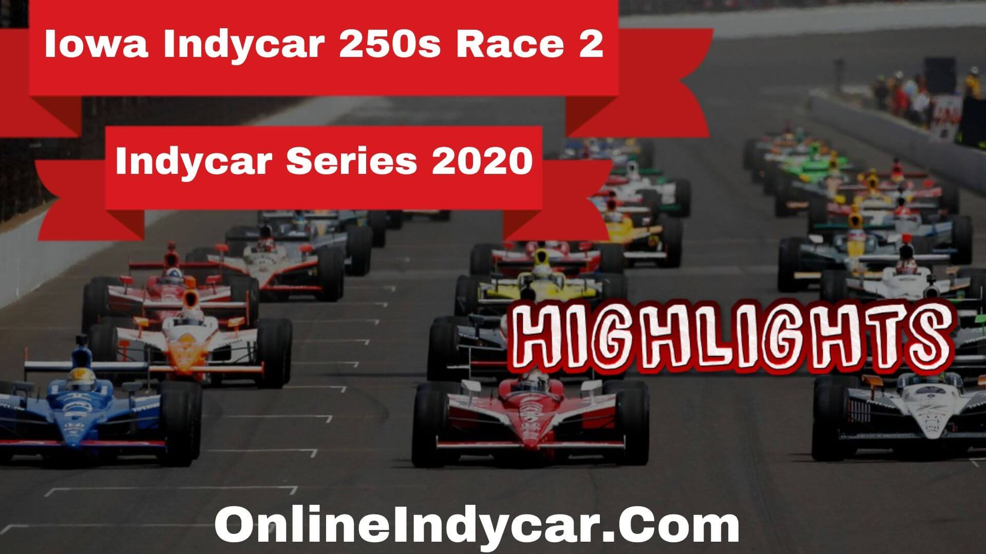 Iowa Indycar 250s Race 2 Indycar Series Highlights 2020