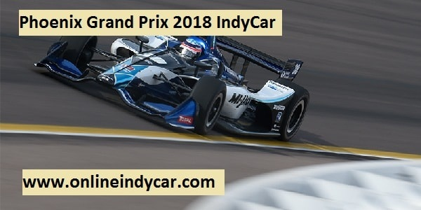 Phoenix Grand Prix 2018 IndyCar Live Stream